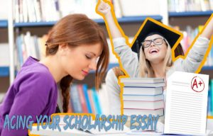Acing your scholarship essay